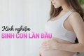 Kinh nghiệm sinh con lần đầu từ khi mang thai đến sau khi lâm bồn